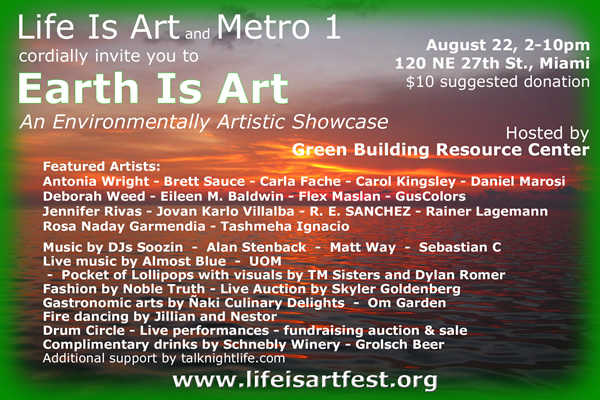 Life Is Art is excited to invite you to Earth Is Art, an environmentally artistic showcase Saturday, August 22nd
