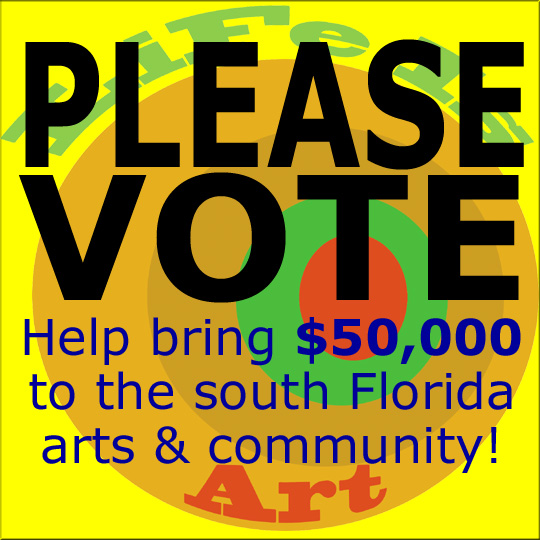 Please Vote! Help bring $50,000 to the south Florida Arts!