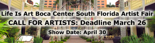 Life Is Art OFFICIAL Call For Artists for Boca Center South Florida Artist Fair, Deadline March 26, 2011