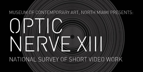 From MOCA: Optic Nerve XIII National Call to Artists for Short Video Work Deadline July 10, 2011
