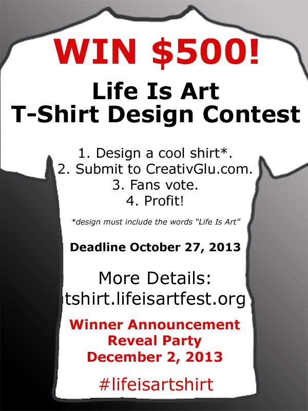 Life Is Art Call for Artists – T-Shirt Design Contest $500 Cash and Prizes Deadline November 3, 2013
