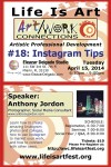 EVENT #78 Life Is Art presents Art/Work Connections #18: Instagram Tips with Anthony Jordon April 15, 2014