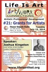 EVENT #85 Life Is Art presents Art/Work Connections Seminar #21: Grants for Artists with Joshua Kingston on July 15, 2014
