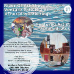 EVENT #133 River Of Art Show at Venture Café Miami #ThursdayGathering featuring James Brutus on February 20, 2020